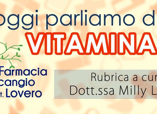Oggi parliamo di…Vitamina C, rubrica a cura della Dott.ssa Milly Lovero