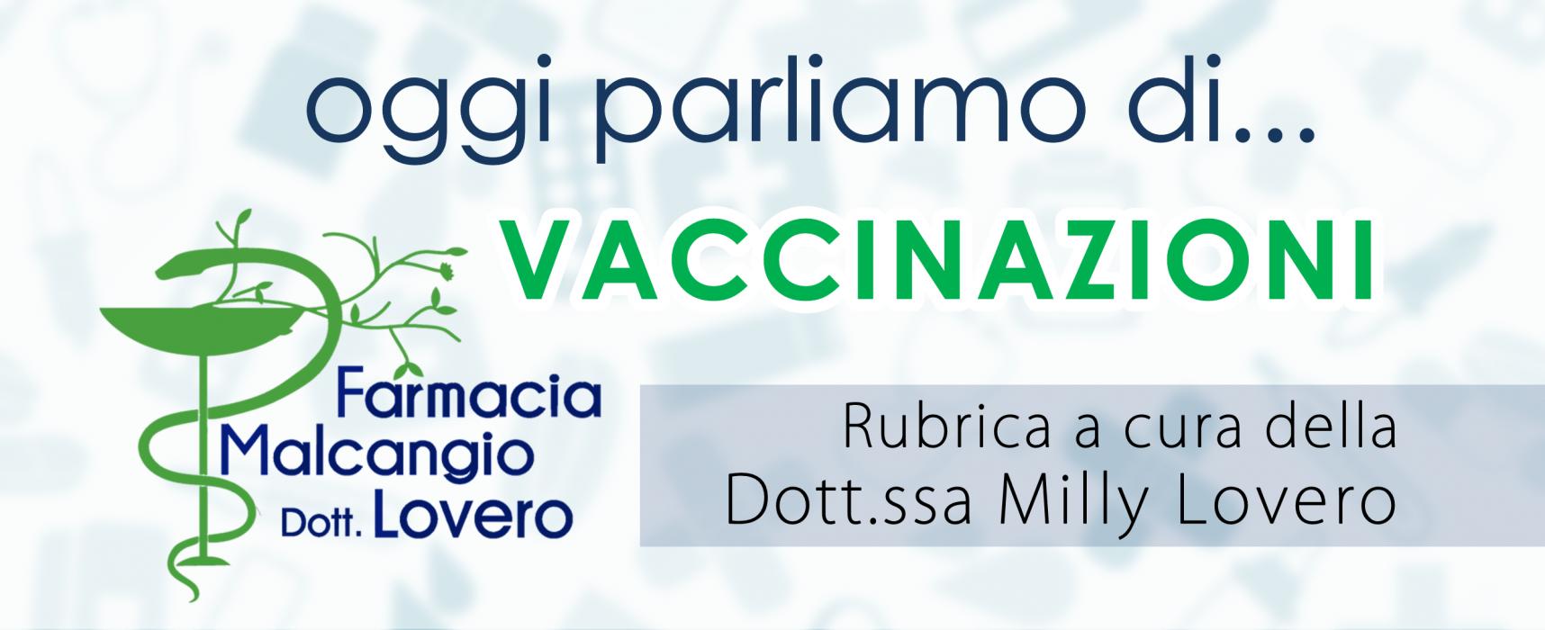 Oggi parliamo di…Vaccinazioni, rubrica a cura della Dott.ssa Milly Lovero