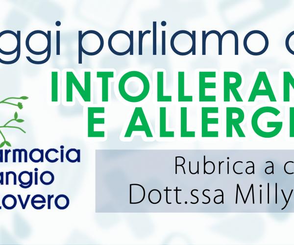 """""""Oggi parliamo di…"""" intolleranze e allergie, rubrica a cura della Dott.ssa Milly Lovero"""