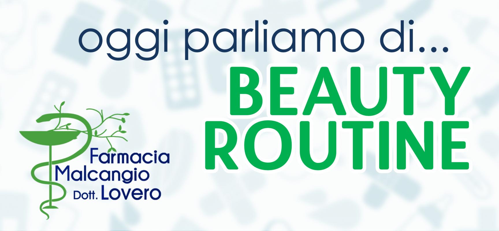 """""""Oggi parliamo di…"""" beauty routine, rubrica a cura di Farmacia Malcangio"""