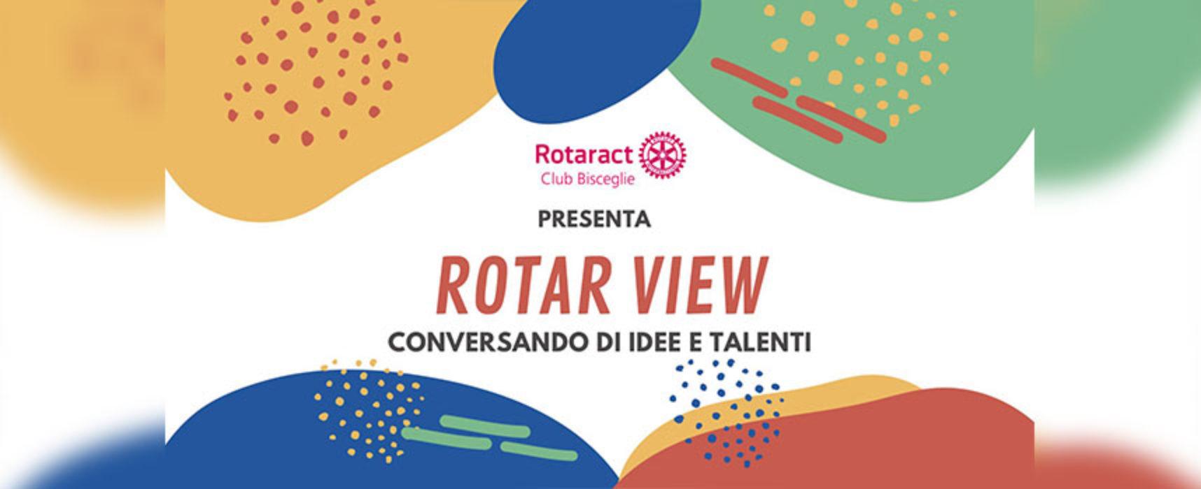"""Rotaract Bisceglie, al via la rubrica """"Rotar-View: conversando di idee e di talenti"""""""